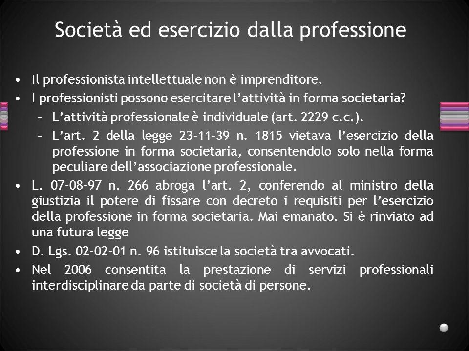 Società ed esercizio dalla professione Il professionista intellettuale non è imprenditore. I professionisti possono esercitare lattività in forma soci