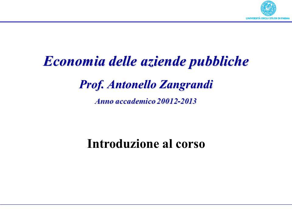 Economia delle aziende pubbliche Prof. Antonello Zangrandi Anno accademico 20012-2013 Introduzione al corso