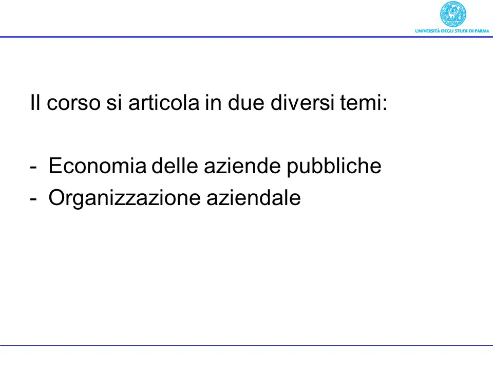Il corso si articola in due diversi temi: -Economia delle aziende pubbliche -Organizzazione aziendale