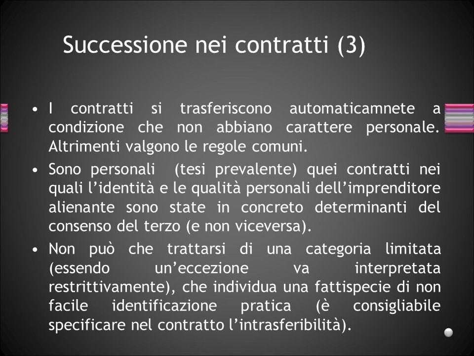 Successione nei contratti (3) I contratti si trasferiscono automaticamnete a condizione che non abbiano carattere personale.