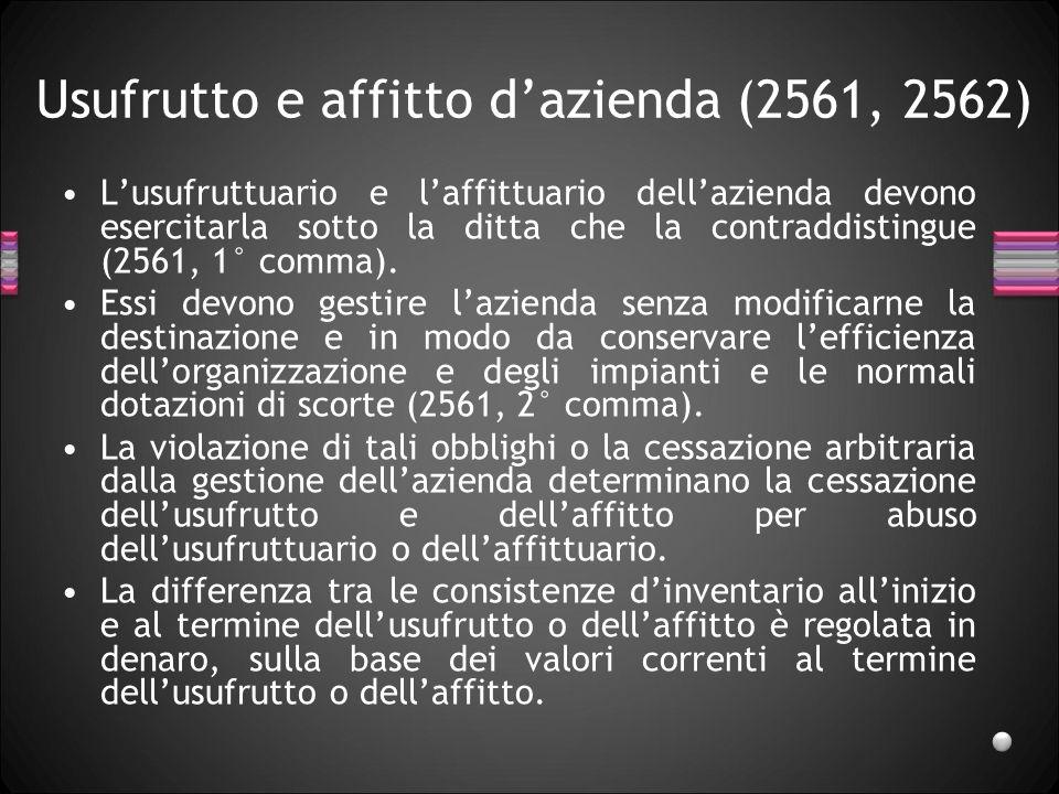 Usufrutto e affitto dazienda (2561, 2562) Lusufruttuario e laffittuario dellazienda devono esercitarla sotto la ditta che la contraddistingue (2561, 1° comma).