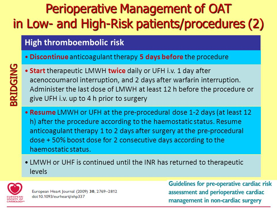 High thromboembolic risk Discontinue anticoagulant therapy 5 days before the procedure Start therapeutic LMWH twice daily or UFH i.v. 1 day after acen