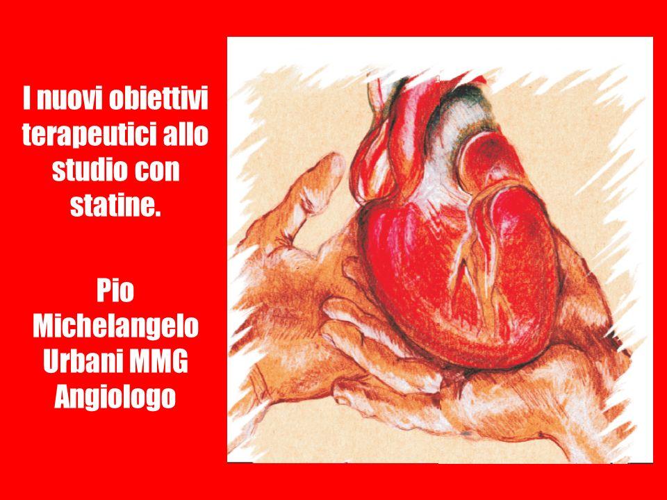 I nuovi obiettivi terapeutici allo studio con statine. Pio Michelangelo Urbani MMG Angiologo