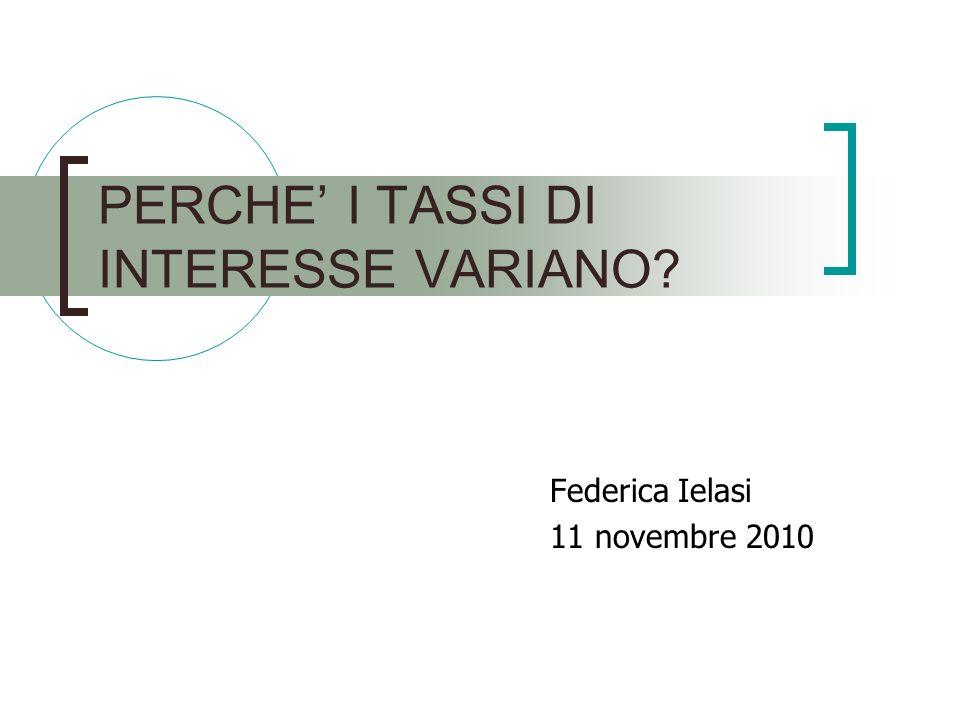 Federica Ielasi 11 novembre 2010 PERCHE I TASSI DI INTERESSE VARIANO?