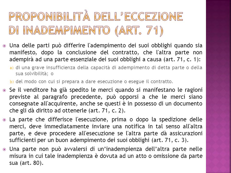 Una delle parti può differire l adempimento dei suoi obblighi quando sia manifesto, dopo la conclusione del contratto, che l altra parte non adempirà ad una parte essenziale dei suoi obblighi a causa (art.