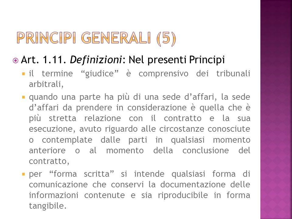 Art. 1.11. Definizioni: Nel presenti Principi il termine giudice è comprensivo dei tribunali arbitrali, quando una parte ha più di una sede daffari, l