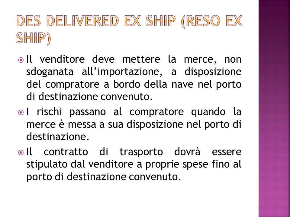 Il venditore deve mettere la merce, non sdoganata allimportazione, a disposizione del compratore a bordo della nave nel porto di destinazione convenut