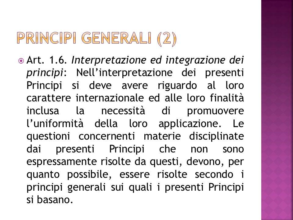 Art. 1.6. Interpretazione ed integrazione dei principi: Nellinterpretazione dei presenti Principi si deve avere riguardo al loro carattere internazion