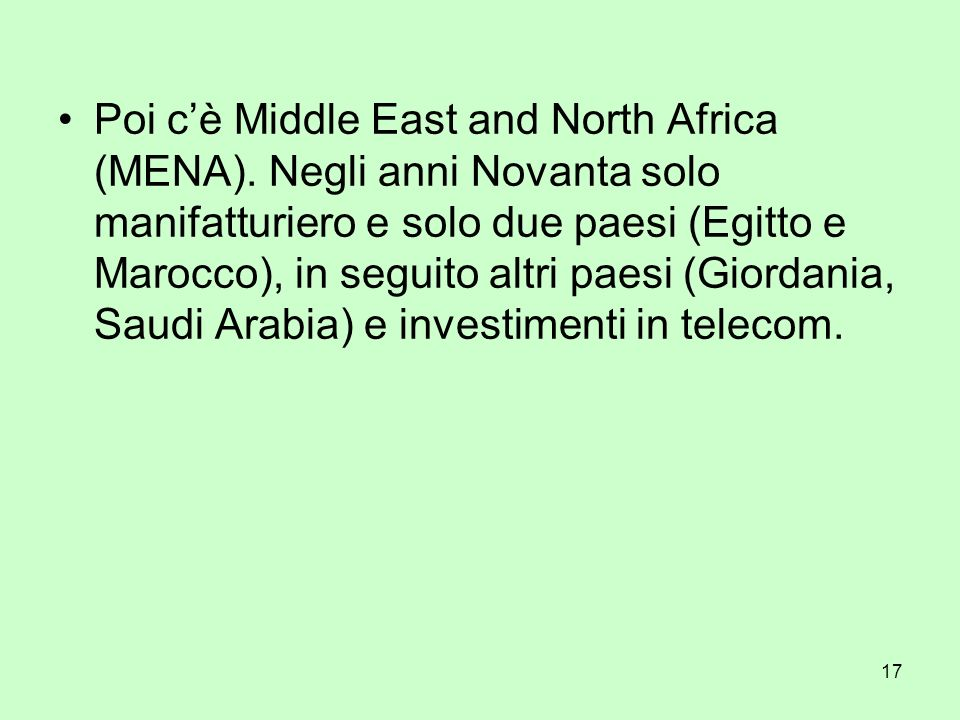 17 Poi cè Middle East and North Africa (MENA). Negli anni Novanta solo manifatturiero e solo due paesi (Egitto e Marocco), in seguito altri paesi (Gio
