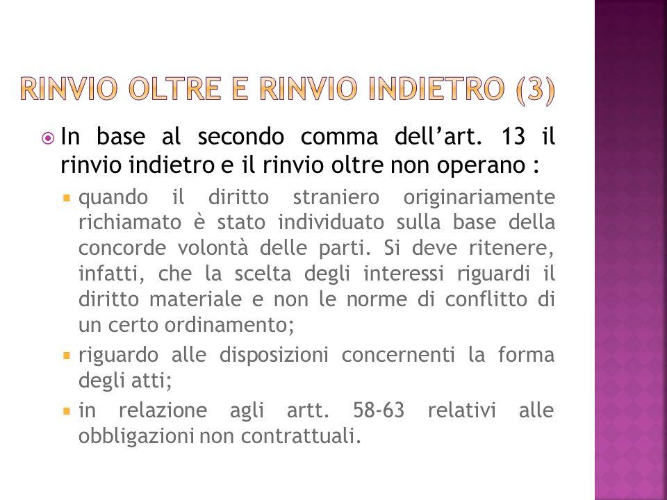 In base al secondo comma dellart. 13 il rinvio indietro e il rinvio oltre non operano : quando il diritto straniero originariamente richiamato è stato