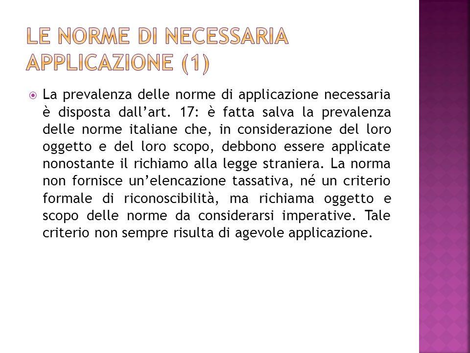 La prevalenza delle norme di applicazione necessaria è disposta dallart. 17: è fatta salva la prevalenza delle norme italiane che, in considerazione d