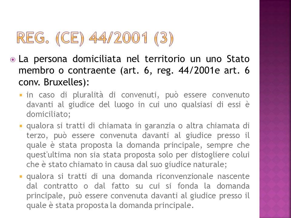 La persona domiciliata nel territorio un uno Stato membro o contraente (art. 6, reg. 44/2001e art. 6 conv. Bruxelles): in caso di pluralità di convenu