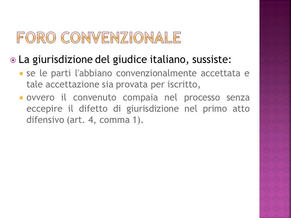 La giurisdizione del giudice italiano, sussiste: se le parti l'abbiano convenzionalmente accettata e tale accettazione sia provata per iscritto, ovver