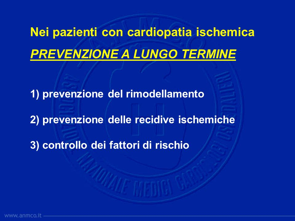 1) prevenzione del rimodellamento 2) prevenzione delle recidive ischemiche 3) controllo dei fattori di rischio Nei pazienti con cardiopatia ischemica
