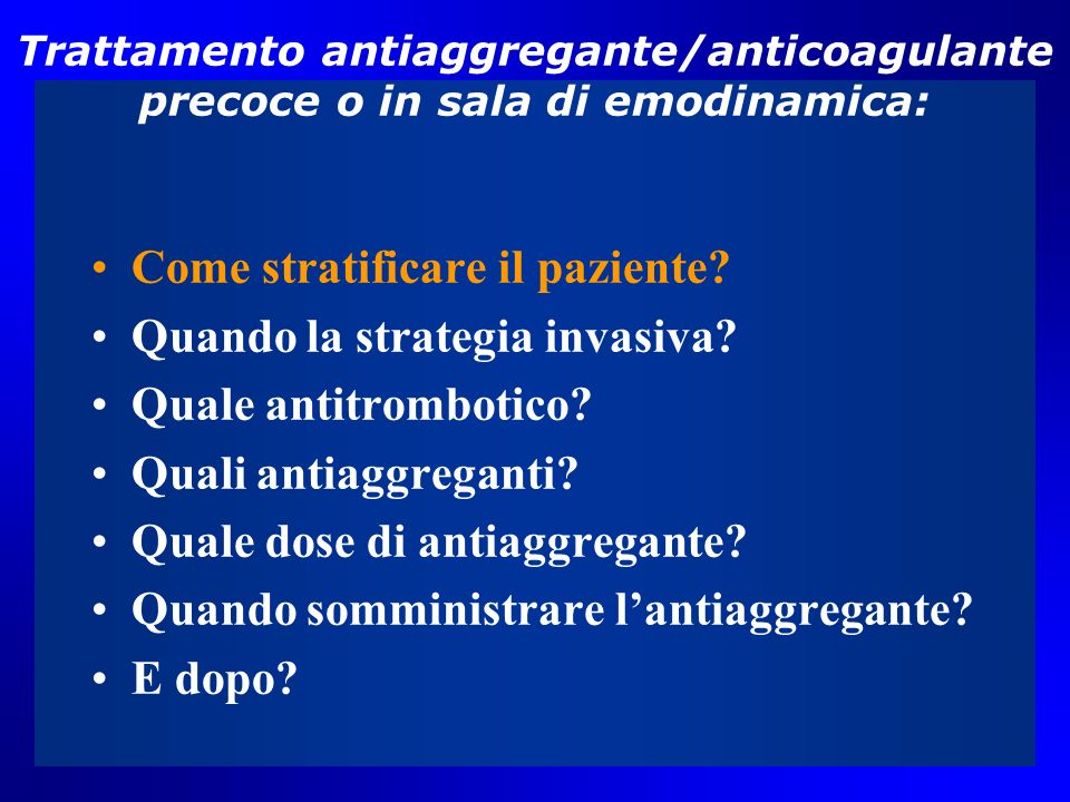 Trattamento antiaggregante/anticoagulante precoce o in sala di emodinamica: Come stratificare il paziente? Quando la strategia invasiva? Quale antitro