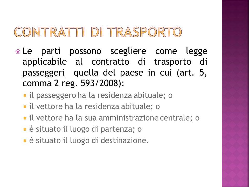 Le parti possono scegliere come legge applicabile al contratto di trasporto di passeggeri quella del paese in cui (art.