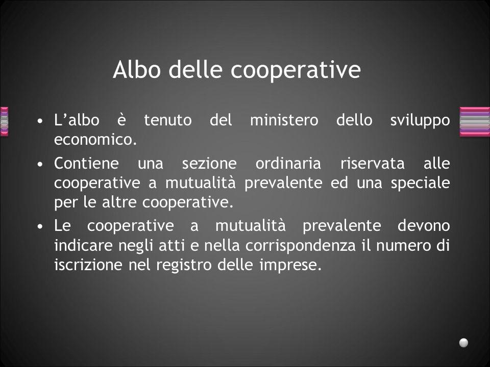 Albo delle cooperative Lalbo è tenuto del ministero dello sviluppo economico. Contiene una sezione ordinaria riservata alle cooperative a mutualità pr