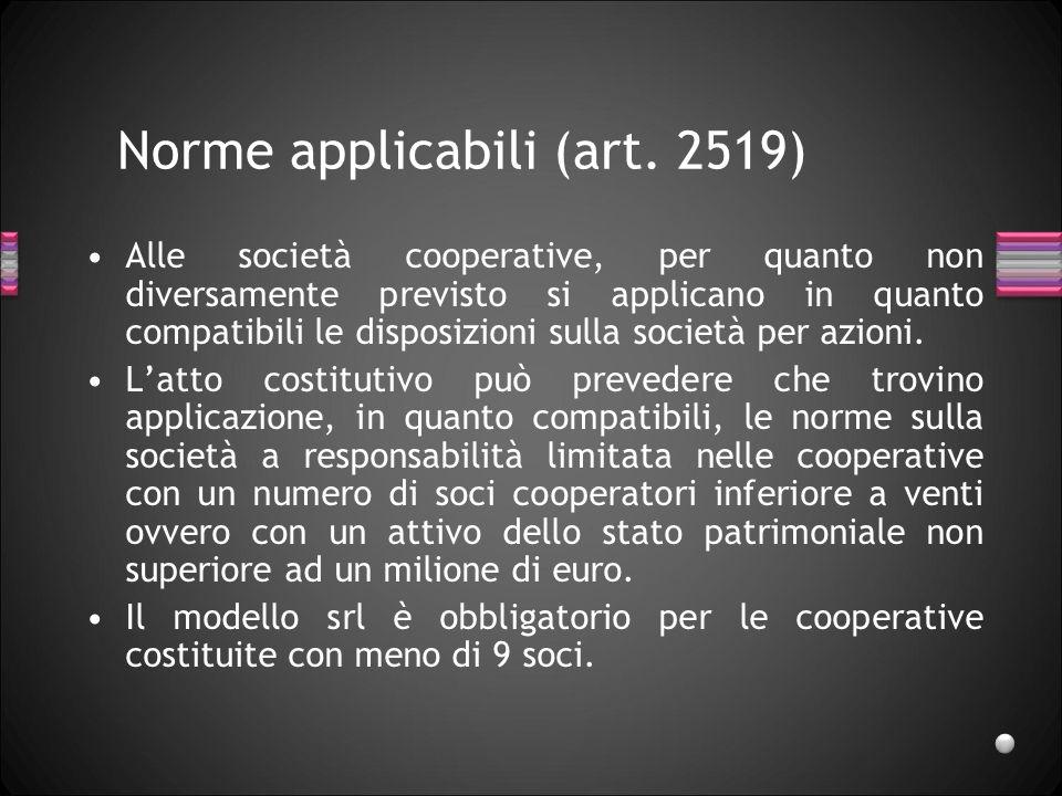Norme applicabili (art. 2519) Alle società cooperative, per quanto non diversamente previsto si applicano in quanto compatibili le disposizioni sulla