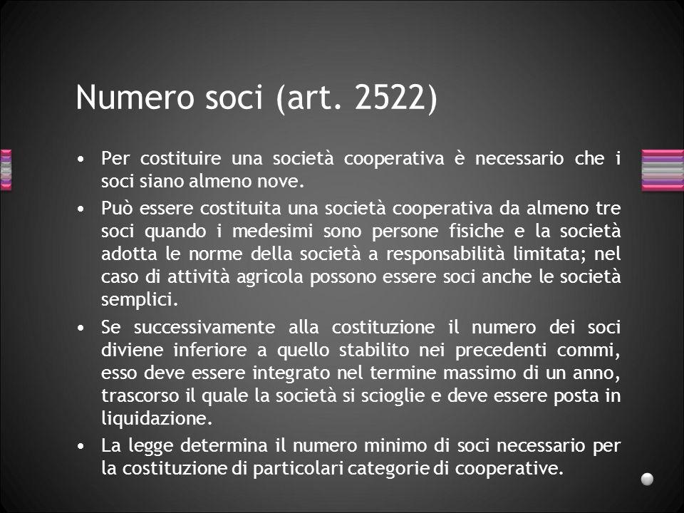 Numero soci (art. 2522) Per costituire una società cooperativa è necessario che i soci siano almeno nove. Può essere costituita una società cooperativ