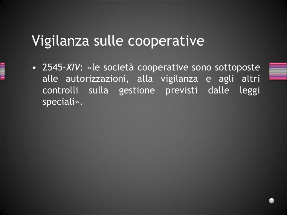 Vigilanza sulle cooperative 2545-XIV: «le società cooperative sono sottoposte alle autorizzazioni, alla vigilanza e agli altri controlli sulla gestion
