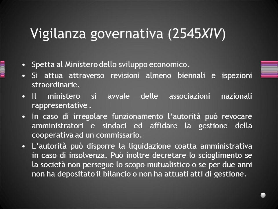 Vigilanza governativa (2545XIV) Spetta al Ministero dello sviluppo economico. Si attua attraverso revisioni almeno biennali e ispezioni straordinarie.