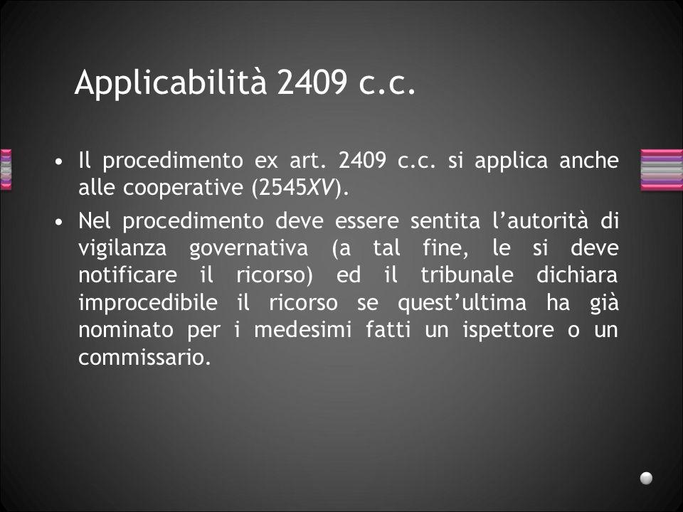 Applicabilità 2409 c.c. Il procedimento ex art. 2409 c.c. si applica anche alle cooperative (2545XV). Nel procedimento deve essere sentita lautorità d