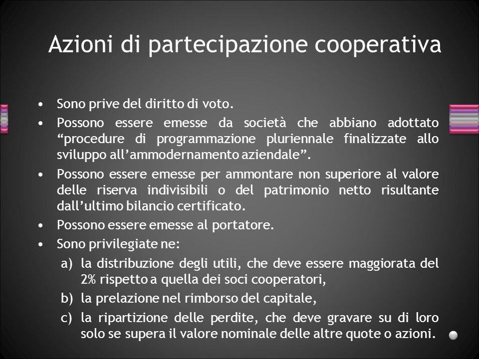 Azioni di partecipazione cooperativa Sono prive del diritto di voto. Possono essere emesse da società che abbiano adottato procedure di programmazione
