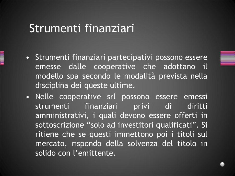 Strumenti finanziari Strumenti finanziari partecipativi possono essere emesse dalle cooperative che adottano il modello spa secondo le modalità previs