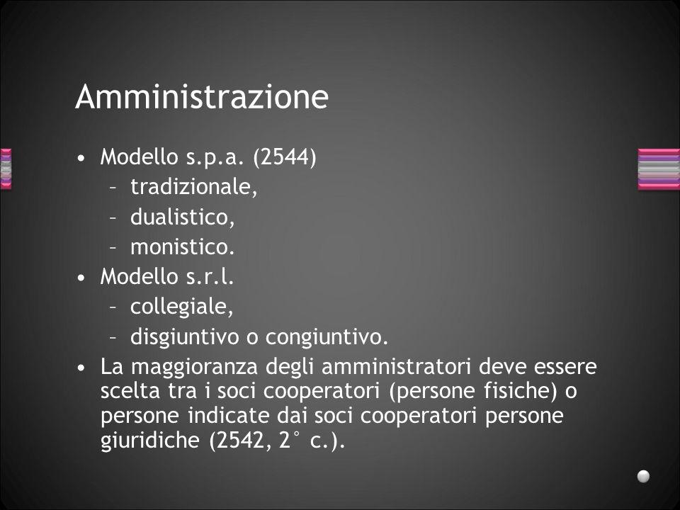 Amministrazione Modello s.p.a. (2544) –tradizionale, –dualistico, –monistico. Modello s.r.l. –collegiale, –disgiuntivo o congiuntivo. La maggioranza d