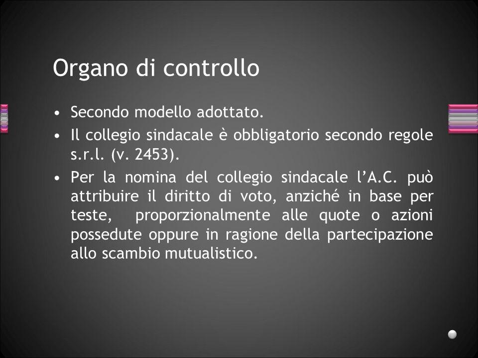Organo di controllo Secondo modello adottato. Il collegio sindacale è obbligatorio secondo regole s.r.l. (v. 2453). Per la nomina del collegio sindaca