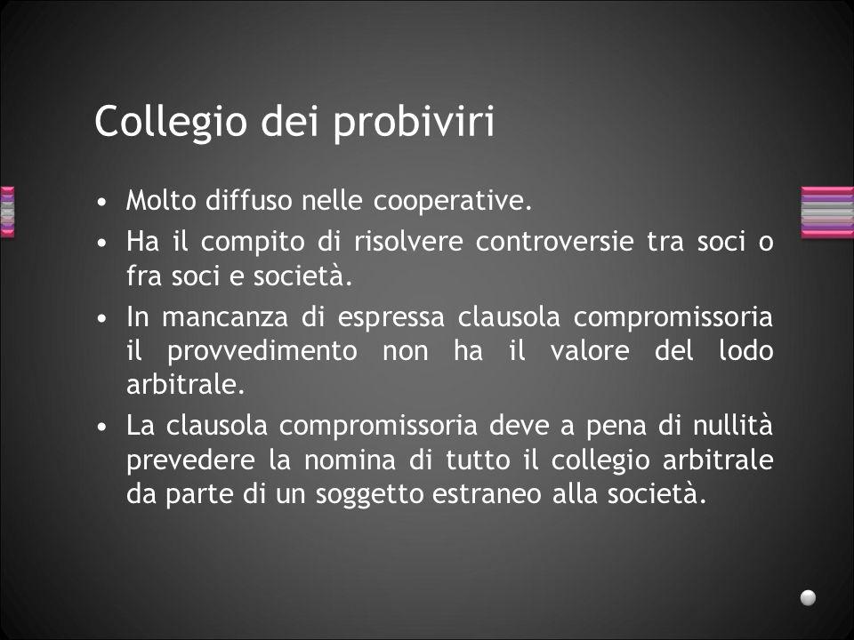 Collegio dei probiviri Molto diffuso nelle cooperative. Ha il compito di risolvere controversie tra soci o fra soci e società. In mancanza di espressa