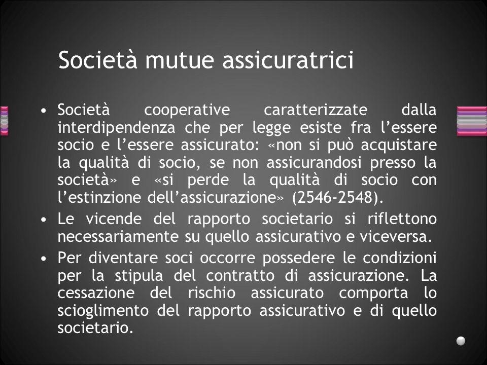 Società mutue assicuratrici Società cooperative caratterizzate dalla interdipendenza che per legge esiste fra lessere socio e lessere assicurato: «non
