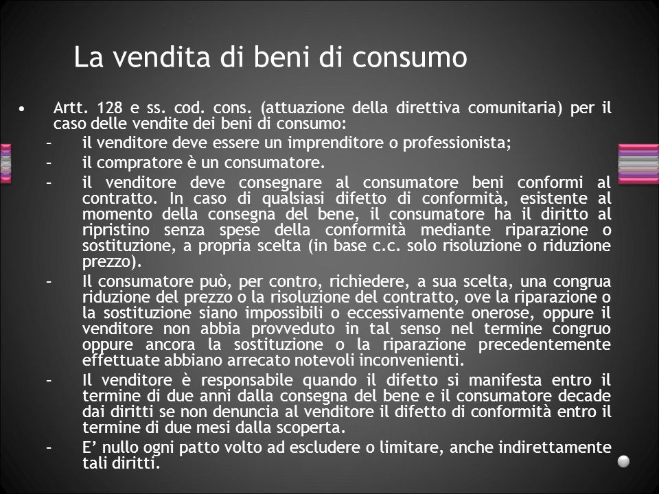 La vendita di beni di consumo Artt. 128 e ss. cod. cons. (attuazione della direttiva comunitaria) per il caso delle vendite dei beni di consumo: –il v