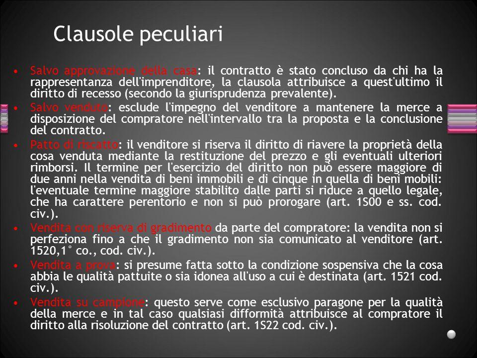 Clausole peculiari Salvo approvazione della casa: il contratto è stato concluso da chi ha la rappresentanza dell'imprenditore, la clausola attribuisce