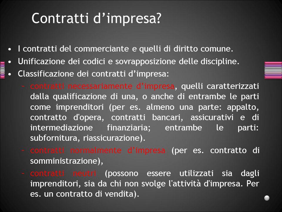 Contratti dimpresa? I contratti del commerciante e quelli di diritto comune. Unificazione dei codici e sovrapposizione delle discipline. Classificazio