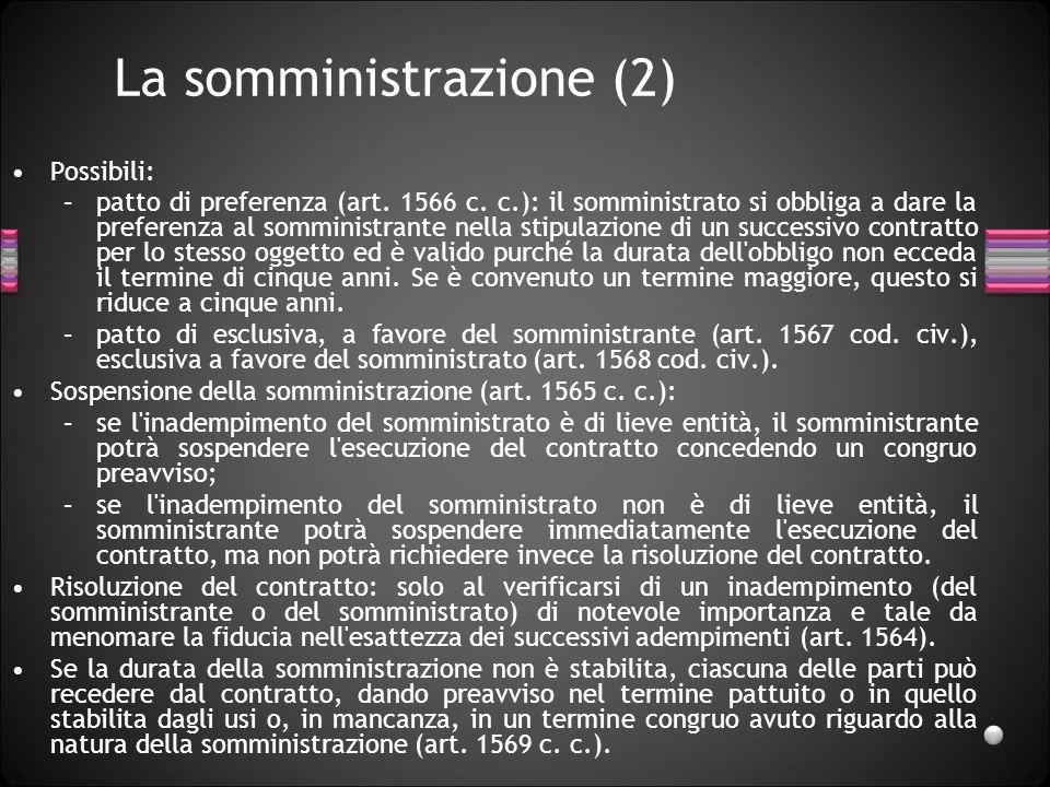 La somministrazione (2) Possibili: –patto di preferenza (art. 1566 c. c.): il somministrato si obbliga a dare la preferenza al somministrante nella st
