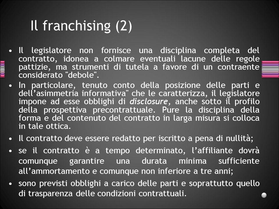Il franchising (2) Il legislatore non fornisce una disciplina completa del contratto, idonea a colmare eventuali lacune delle regole pattizie, ma stru