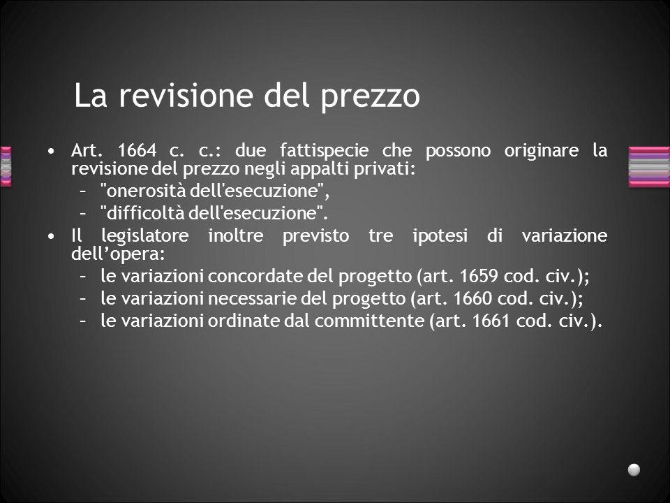 La revisione del prezzo Art. 1664 c. c.: due fattispecie che possono originare la revisione del prezzo negli appalti privati: –