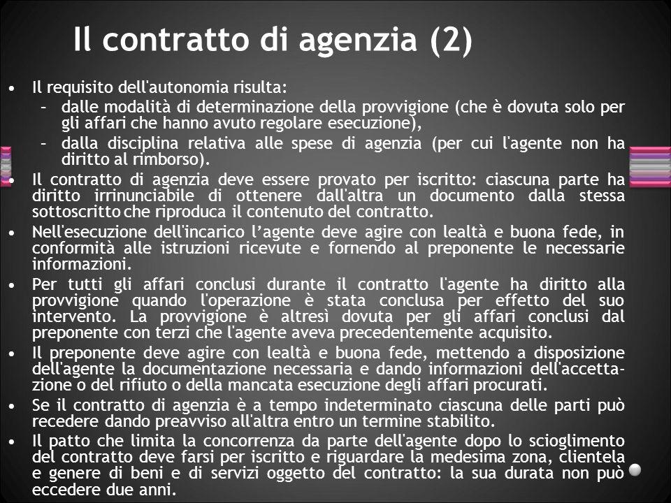Il contratto di agenzia (2) Il requisito dell'autonomia risulta: –dalle modalità di determinazione della provvigione (che è dovuta solo per gli affari