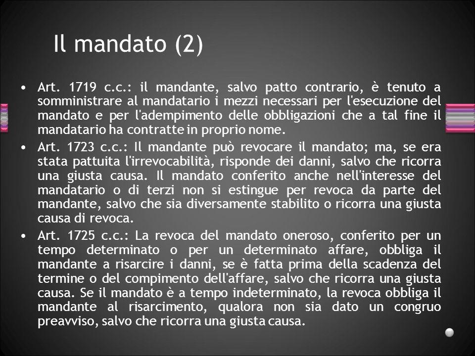 Il mandato (2) Art. 1719 c.c.: il mandante, salvo patto contrario, è tenuto a somministrare al mandatario i mezzi necessari per l'esecuzione del manda