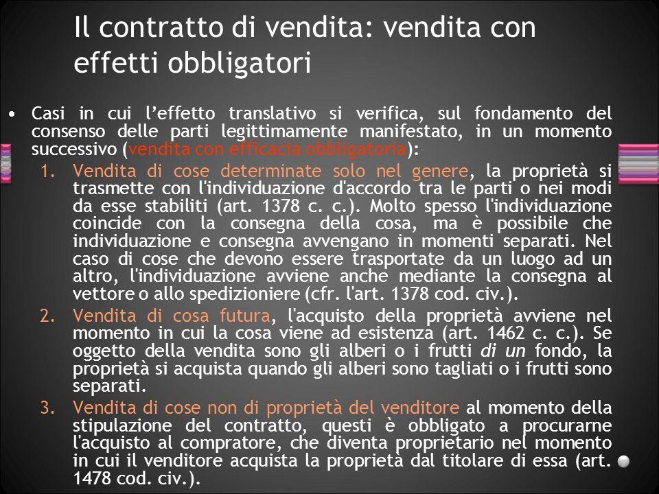 Il contratto di vendita: vendita con effetti obbligatori Casi in cui leffetto translativo si verifica, sul fondamento del consenso delle parti legitti