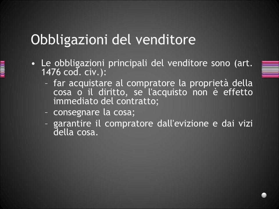 Obbligazioni del venditore Le obbligazioni principali del venditore sono (art. 1476 cod. civ.): –far acquistare al compratore la proprietà della cosa