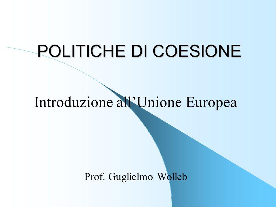 POLITICHE DI COESIONE Prof. Guglielmo Wolleb Introduzione allUnione Europea