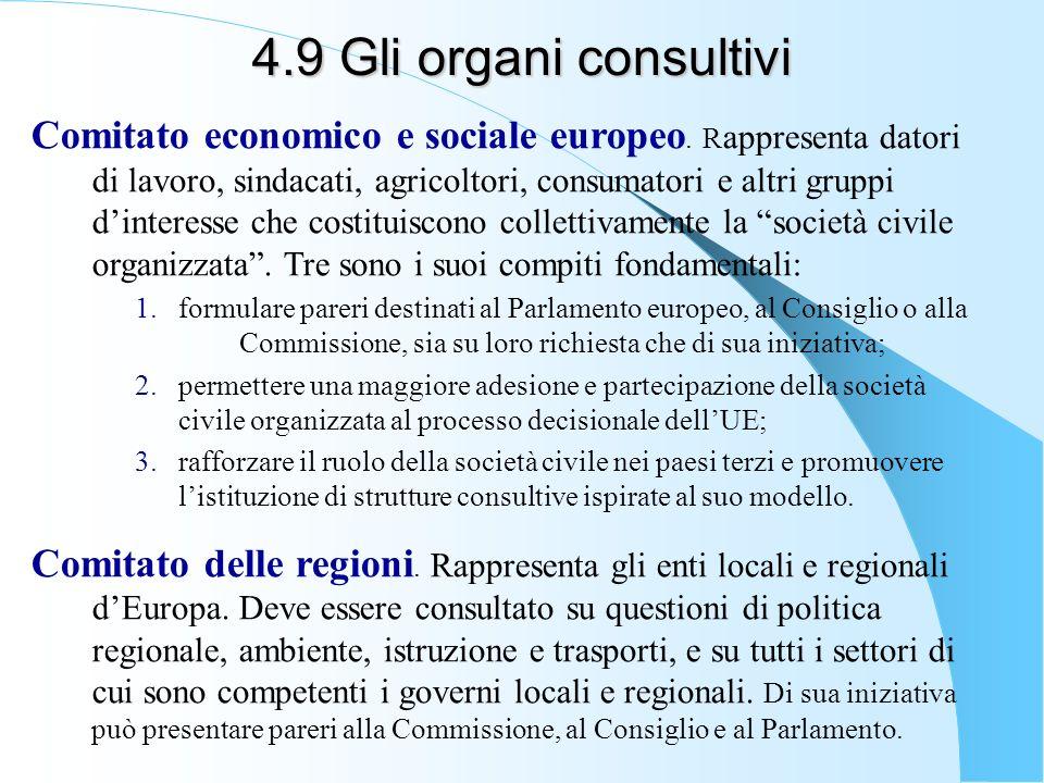 4.9 Gli organi consultivi Comitato economico e sociale europeo. R appresenta datori di lavoro, sindacati, agricoltori, consumatori e altri gruppi dint
