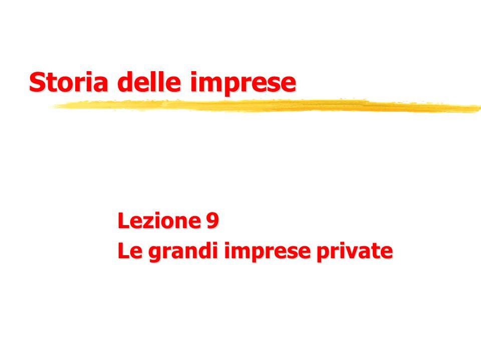Storia delle imprese Lezione 9 Le grandi imprese private