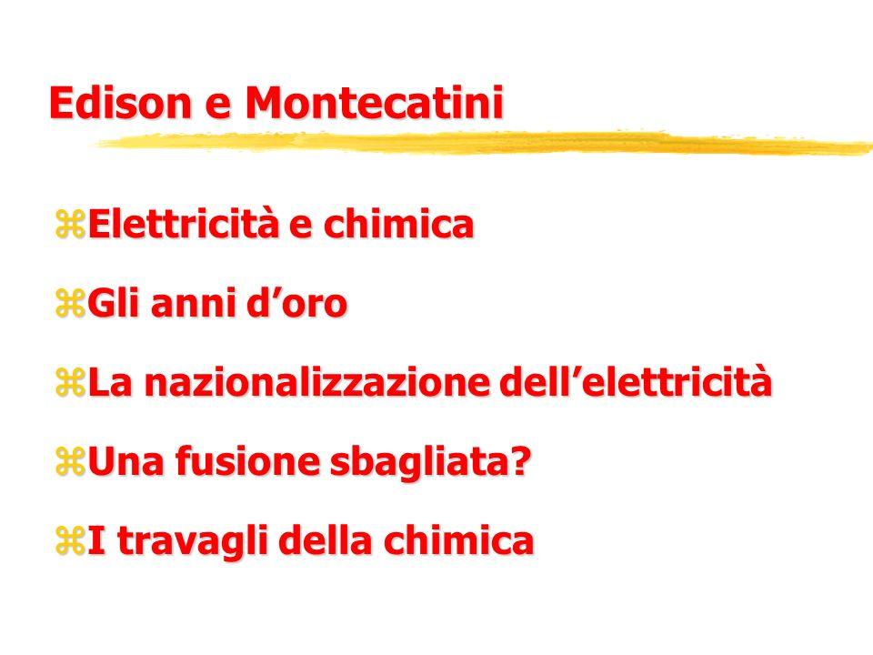 Edison e Montecatini zElettricità e chimica zGli anni doro zLa nazionalizzazione dellelettricità zUna fusione sbagliata? zI travagli della chimica