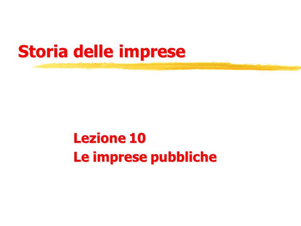 Storia delle imprese Lezione 10 Le imprese pubbliche