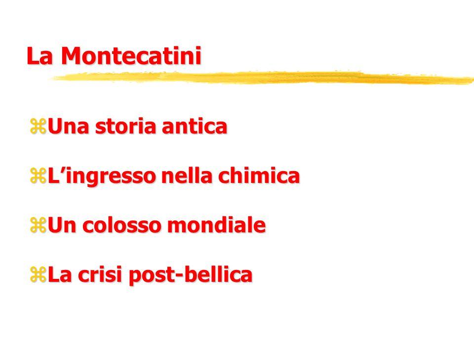 La Montecatini zUna storia antica zLingresso nella chimica zUn colosso mondiale zLa crisi post-bellica