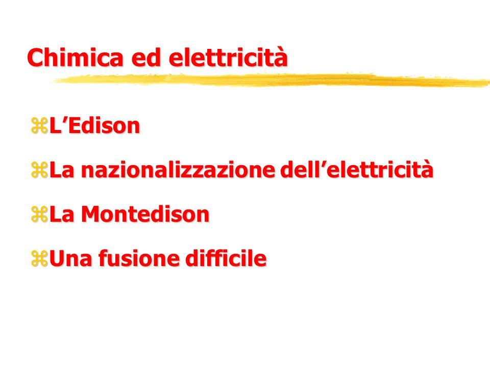Chimica ed elettricità zLEdison zLa nazionalizzazione dellelettricità zLa Montedison zUna fusione difficile