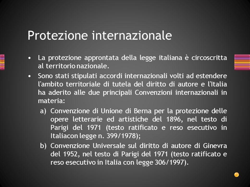 La protezione approntata della legge italiana è circoscritta al territorio nazionale. Sono stati stipulati accordi internazionali volti ad estendere l